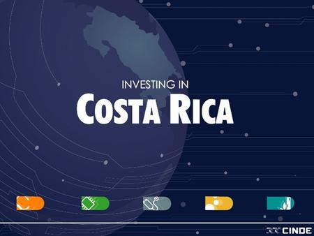 Why Costa Rica? Strategic Location Political and Social stability Economic Stability Human Resources Incentives Infrastructure Legal Security Quality.