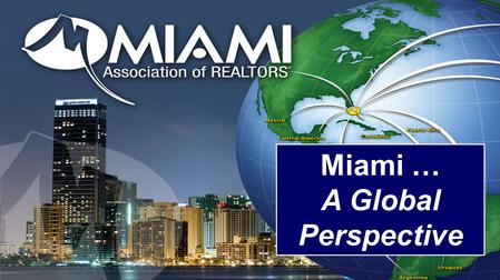 Miami … A Global Perspective. Highest Number of Sales In our 94 Year History 2011 2012 2013.