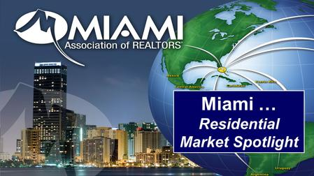 Miami … Residential Market Spotlight. 3 Record-Breaking Years For Highest Number of Sales 2011 – 2012 – 2013 Prices at 2003 Levels.