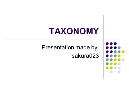 TAXONOMY Presentation made by: sakura023. Need to Classify.