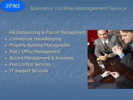 Splendour Facilities Management Service  HR Outsourcing & Payroll Management  Commercial Housekeeping  Property Building Management  Mail / Office.