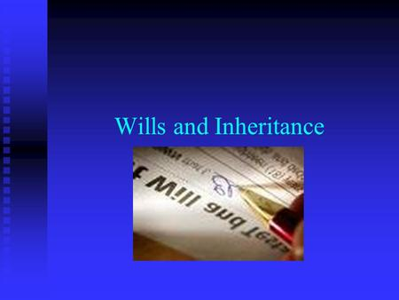 Wills and Inheritance. Inheritance Law Inheritance Law (sometimes called Wills and Probate) is concerned with the distribution of a person's property.