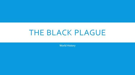 THE BLACK PLAGUE World History. STINGER 1.What vocabulary do you need to know in order to understand the map? 2.What is the purpose of the map? 3.What.