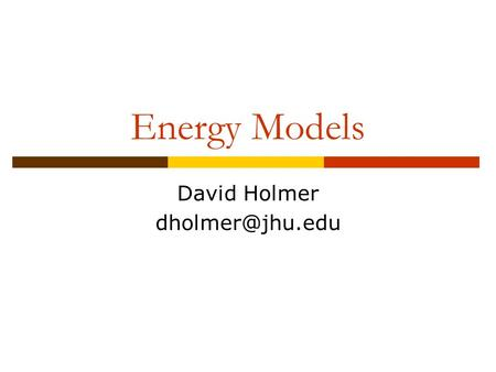 Energy Models David Holmer Energy Model  Captures the effect of the limited energy reserves of mobile devices (i.e. batteries)  Models.