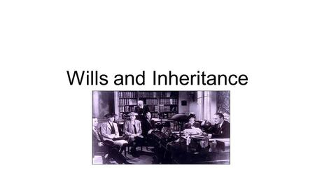 Wills and Inheritance.