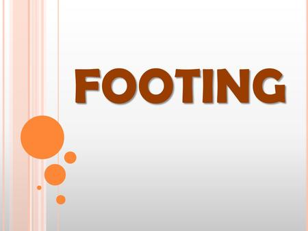 FOOTING. Footing - A base (in or on the ground) that will support the structure. -A masonry section, usually concrete, in a rectangular form wider than.
