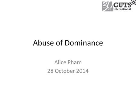 Abuse of Dominance Alice Pham 28 October 2014.