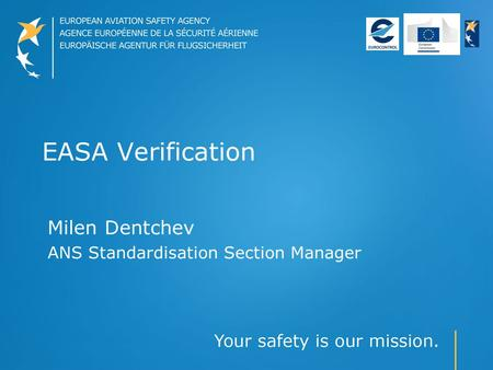 EASA Verification Milen Dentchev ANS Standardisation Section Manager.