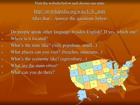 Visit the website below and choose one state.  After that... Answer the questions below: 1. Do people speak other.
