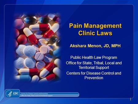 1 Public Health Law Program Office for State, Tribal, Local and Territorial Support Centers for Disease Control and Prevention Pain Management Clinic Laws.