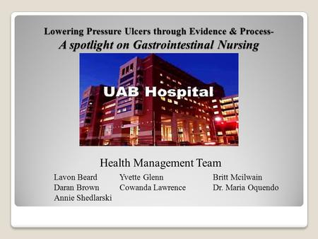 Lowering Pressure Ulcers through Evidence & Process- A spotlight on Gastrointestinal Nursing Health Management Team Lavon Beard Yvette Glenn Britt Mcilwain.