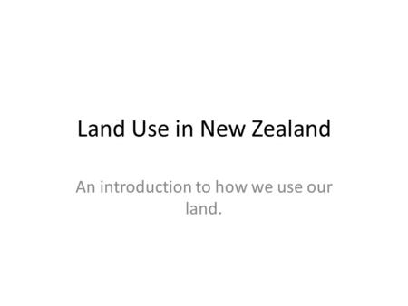 An introduction to how we use our land.