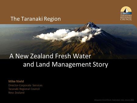 Working with people | caring for our environment The Taranaki Region A New Zealand Fresh Water and Land Management Story Mike Nield Director-Corporate.