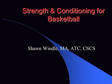 Strength & Conditioning for Basketball Shawn Windle, MA, ATC, CSCS.