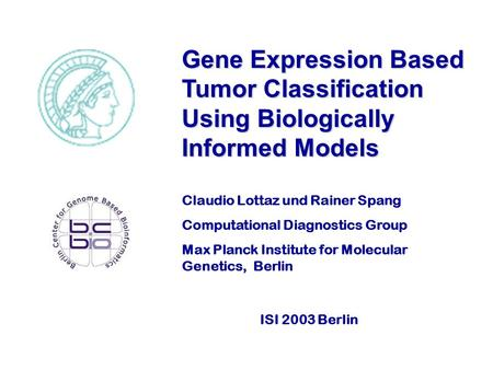 Gene Expression Based Tumor Classification Using Biologically Informed Models ISI 2003 Berlin Claudio Lottaz und Rainer Spang Computational Diagnostics.