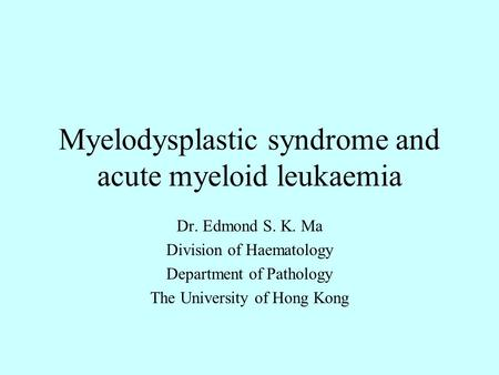 Myelodysplastic syndrome and acute myeloid leukaemia