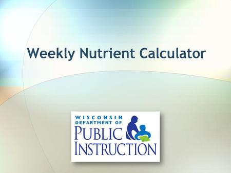 Weekly Nutrient Calculator. Why? With the changes to the NSLP effective July 1, 2012 and SBP effective July 1, 2013, calculating calories and saturated.
