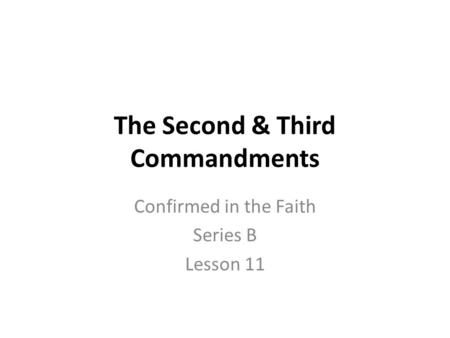 The Second & Third Commandments Confirmed in the Faith Series B Lesson 11.