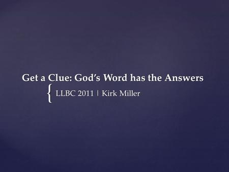 { Get a Clue: God's Word has the Answers LLBC 2011 | Kirk Miller.