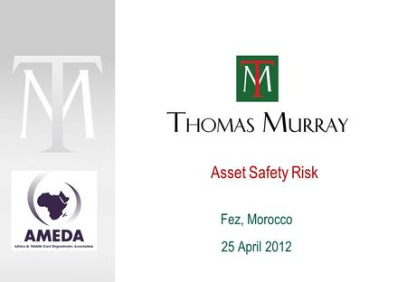 Asset Safety Risk Fez, Morocco 25 April 2012. © 2012 Thomas Murray Ltd. Page 2 PRIVATE AND CONFIDENTIAL Thomas Murray's definition: 'The risk that assets.