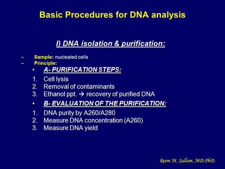 Basic Procedures for DNA analysis I) DNA isolation & purification: –Sample: nucleated cells –Principle: A- PURIFICATION STEPS: 1.Cell lysis 2.Removal of.