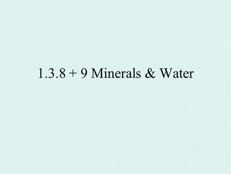 1.3.8 + 9 Minerals & Water. 2 Need to know (Minerals) Minerals required in small amounts Minerals used in three ways –Form part of rigid body structures.