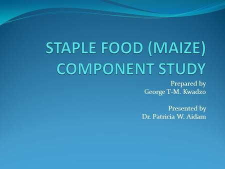 Prepared by George T-M. Kwadzo Presented by Dr. Patricia W. Aidam.