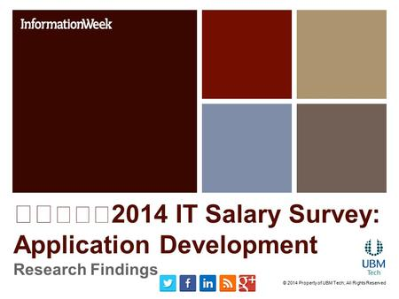 2014 IT Salary Survey: Application Development Research Findings © 2014 Property of UBM Tech; All Rights Reserved.