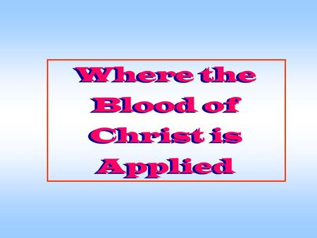 Where the Blood of Christ is Applied Where the Blood of Christ is Applied.