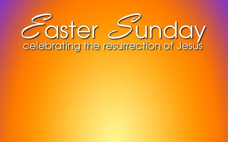 E aster S unday celebrating the resurrection of Jesus E aster S unday celebrating the resurrection of Jesus.