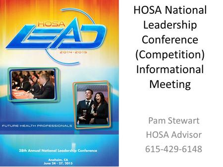 HOSA National Leadership Conference (Competition) Informational Meeting Pam Stewart HOSA Advisor 615-429-6148.