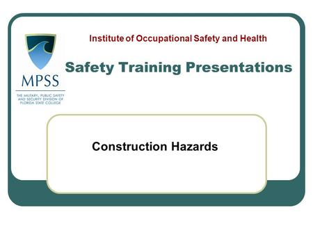 Construction Hazards Safety Training Presentations Institute of Occupational Safety and Health.