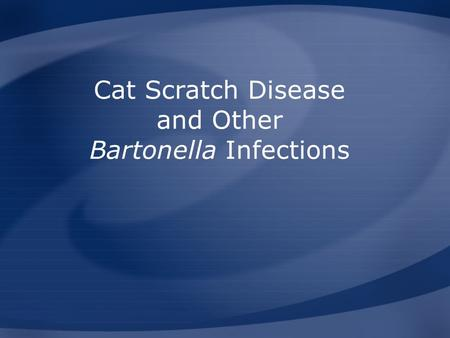 Cat Scratch Disease and Other Bartonella Infections.