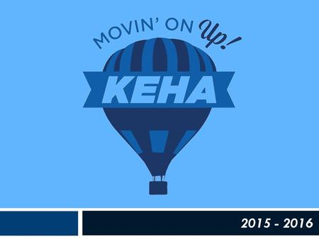2015 - 2016. KEHA Mission Improving the quality of life for families and communities through leadership development, volunteer service and education.