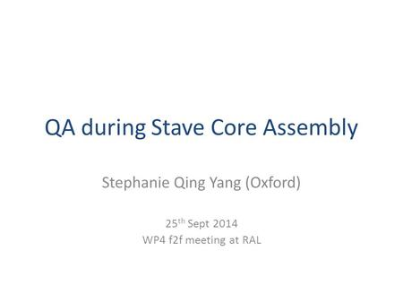 QA during Stave Core Assembly Stephanie Qing Yang (Oxford) 25 th Sept 2014 WP4 f2f meeting at RAL.