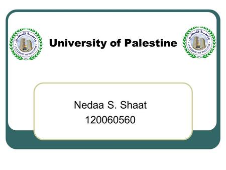 University of Palestine Nedaa S. Shaat 120060560.