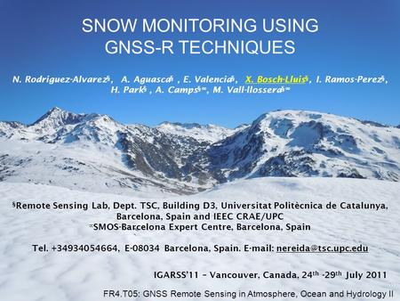 SNOW MONITORING USING GNSS-R TECHNIQUES § Remote Sensing Lab, Dept. TSC, Building D3, Universitat Politècnica de Catalunya, Barcelona, Spain and IEEC CRAE/UPC.