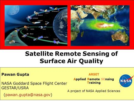 Pawan Gupta NASA Goddard Space Flight Center GESTAR/USRA ARSET Applied Remote SEnsing Training A project of NASA Applied Sciences Satellite Remote Sensing.