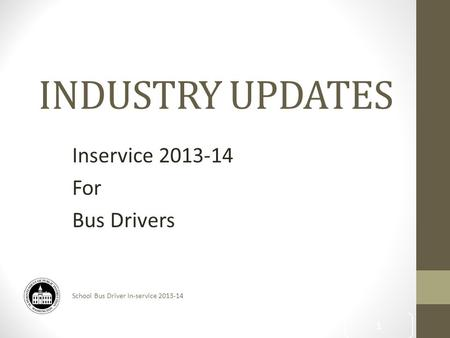 School Bus Driver In-service 2013-14 INDUSTRY UPDATES Inservice 2013-14 For Bus Drivers 1.