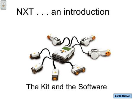 EducateNXT NXT... an introduction The Kit and the Software.
