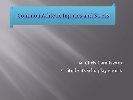  Chris Cannizzaro  Students who play sports Common Athletic Injuries and Stress.