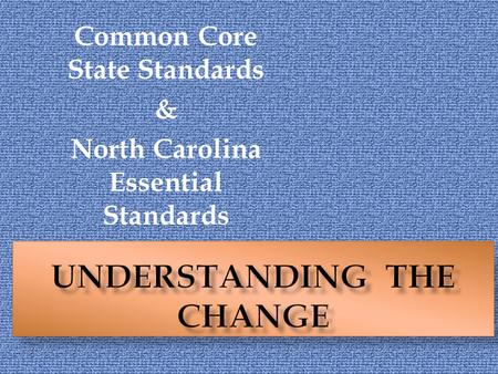 Common Core State Standards & North Carolina Essential Standards.