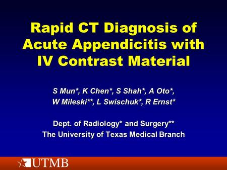 Rapid CT Diagnosis of Acute Appendicitis with IV Contrast Material S Mun*, K Chen*, S Shah*, A Oto*, W Mileski**, L Swischuk*, R Ernst* Dept. of Radiology*