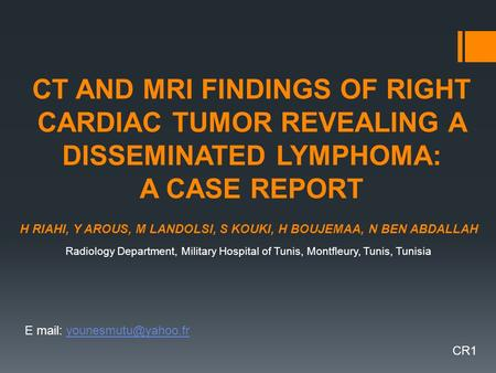 CT AND MRI FINDINGS OF RIGHT CARDIAC TUMOR REVEALING A DISSEMINATED LYMPHOMA: A CASE REPORT H RIAHI, Y AROUS, M LANDOLSI, S KOUKI, H BOUJEMAA, N BEN ABDALLAH.