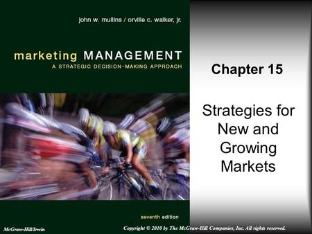 Strategies for New and Growing Markets Chapter 15 McGraw-Hill/Irwin Copyright © 2010 by The McGraw-Hill Companies, Inc. All rights reserved.