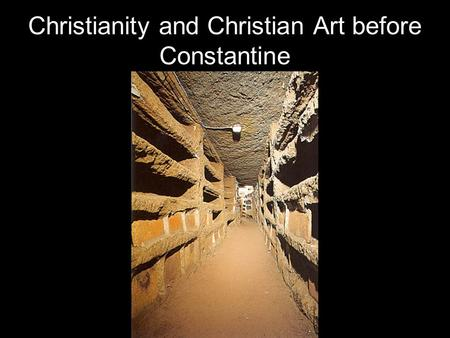 Christianity and Christian Art before Constantine.