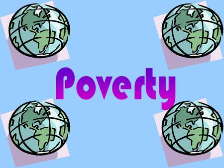 Poverty is the lack of basic necessities that all human beings must have: food and water, shelter, education, medical care, security, etc. A multi-dimensional.