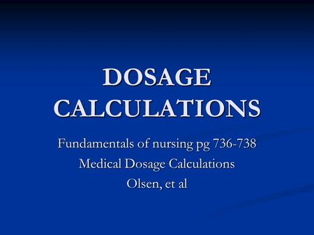 DOSAGE CALCULATIONS Fundamentals of nursing pg