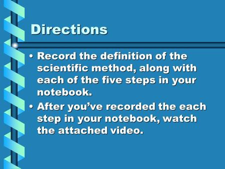 Directions Record the definition of the scientific method, along with each of the five steps in your notebook.Record the definition of the scientific method,