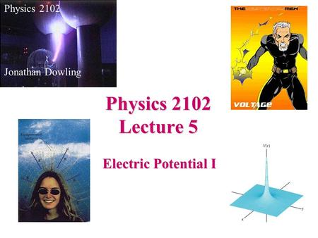 Physics 2102 Lecture 5 Electric Potential I Physics 2102
